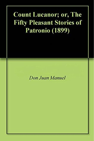 Count Lucanor; or, The Fifty Pleasant Stories of Patronio (1899)
