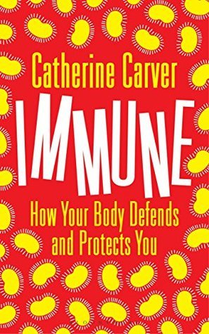Immune: How Your Body Defends and Protects You