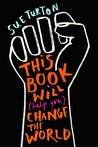 This Book Will (Help You) Change the World: Protest injustice. Campaign for change. Vote for your future.