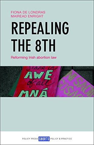 Repealing the 8th: Reforming Irish Abortion Law