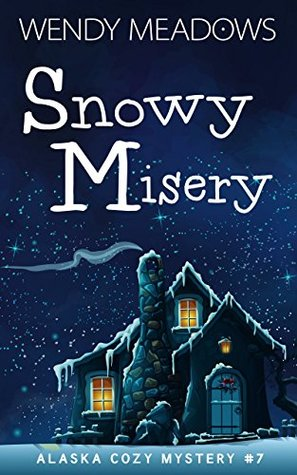 Snowy Misery (Alaska Cozy Mystery #7)