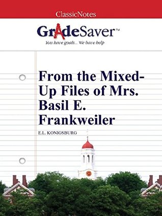 GradeSaver (TM) ClassicNotes: From the Mixed-Up Files of Mrs. Basil E. Frankweiler