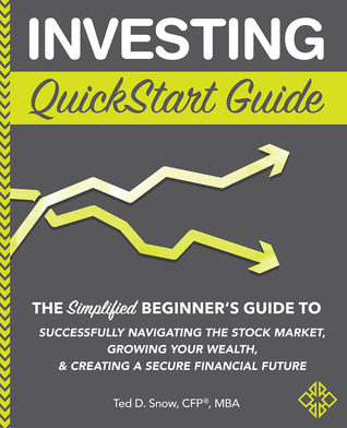 Investing QuickStart Guide: The Simplified Beginner's Guide to Navigating the Stock Market, Growing Your Wealth, & Creating a Secure Financial Future