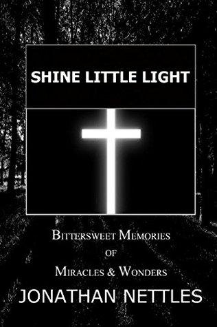 Shine Little Light: Bittersweet Memories of Miracles & Wonders