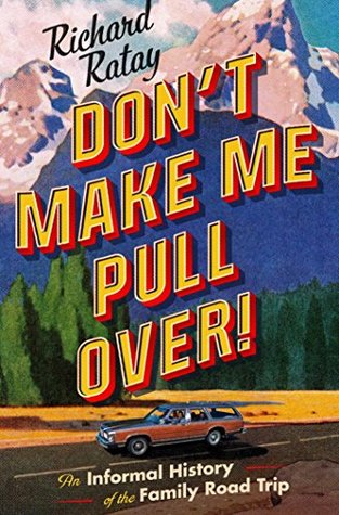 3e04ae11 Don't Make Me Pull Over!: An Informal History of the Family Road Trip by  Richard Ratay