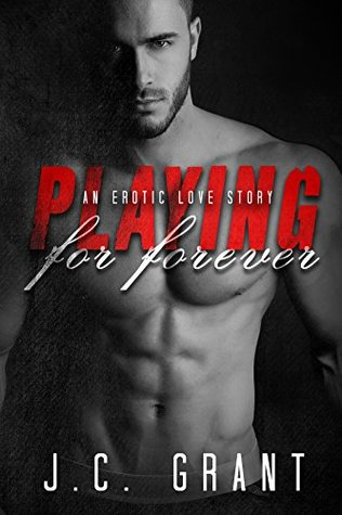 Playing For Forever An Erotic Love Story (Playing For Keeps Book 3) by J.C. Grant