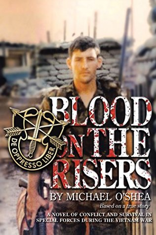 blood-on-the-risers-a-novel-of-conflict-and-survival-in-special-forces-during-the-vietnam-war