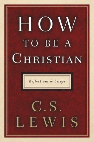 How to Be a Christian: Reflections and Essays