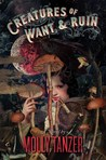Creatures of Want and Ruin by Molly Tanzer