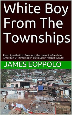 White Boy From The Townships: From Apartheid to Freedom, the memoir of a white American DJ immersed in black South African culture