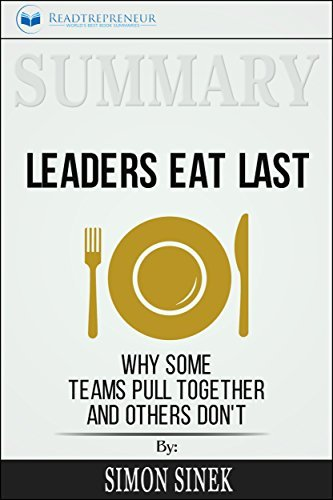 Summary: Leaders Eat Last: Why Some Teams Pull Together and Others Don't
