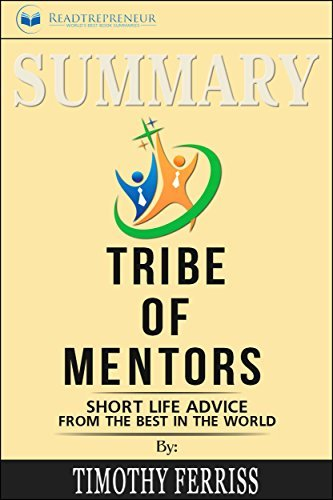 Summary: Tribe of Mentors: Short Life Advice from the Best in the World