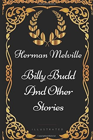 Billy Budd And Other Stories: By Herman Melville - Illustrated