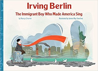 Irving Berlin, the Immigrant Boy Who Made America Sing by Nancy Churnin