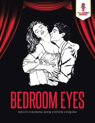 Bedroom Eyes: Adulte Coloring Book Edition Coquine