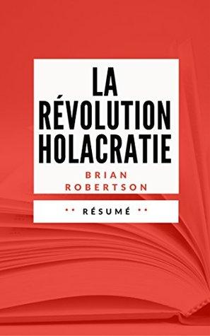 LA REVOLUTION HOLACRATIE: Résumé en Français