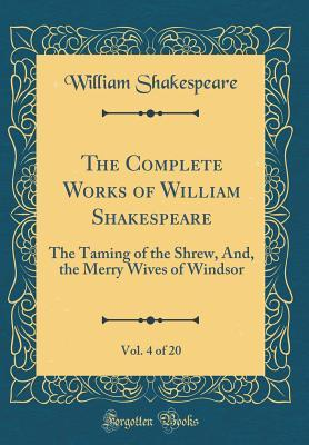 The Taming of the Shrew, And, the Merry Wives of Windsor (The Complete Works of William Shakespeare, Vol. 4 of 20)