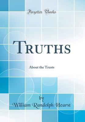 Truths: About the Trusts (Classic Reprint)