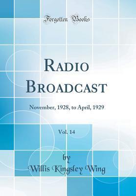 Téléchargement gratuit du répertoire facile Radio Broadcast, Vol. 14: November, 1928, to April, 1929 (Classic Reprint) en français DJVU