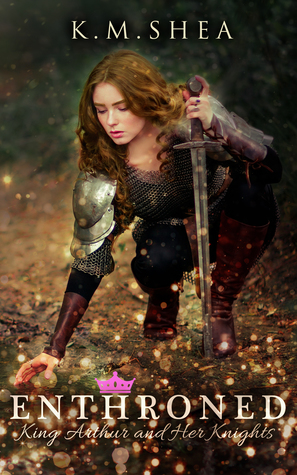 Enthroned (King Arthur and Her Knights, #1)