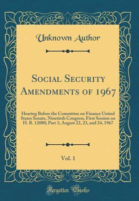 Social Security Amendments of 1967, Vol. 1: Hearing Before the Committee on Finance United States Senate, Ninetieth Congress, First Session on H. R. 12080; Part 1; August 22, 23, and 24, 1967