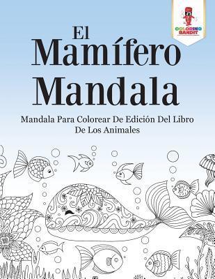 Descargar El Mamifero Mandala: Mandala Para Colorear de Edicion del ...