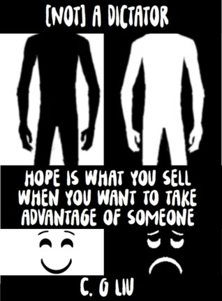 [Not] a Dictator: Hope Is What You Sell When You Want to Take Advantage of Someone