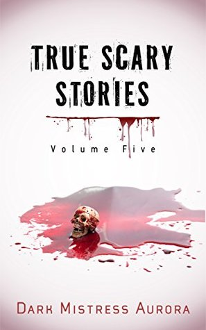 True Scary Stories: Volume Five - The Shadow Man (Part Two): Real Horror Mystery With A Twist