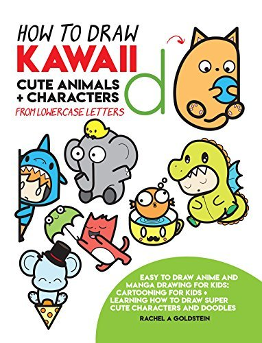 How to Draw Kawaii Cute Animals + Characters from Lowercase Letters: Easy to Draw Anime and Manga Drawing for Kids: Cartooning for Kids + Learning How to Draw Super Cute Characters and Doodles