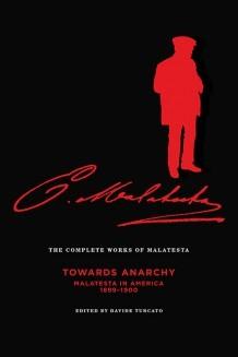 Complete Works of Malatesta, Vol. IV: Towards Anarchy: Malatesta in America, 1899–1900