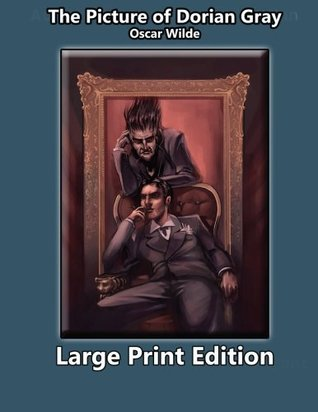 The Picture of Dorian Gray--Large Print Edition: The Classic in Large Print