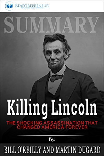 Summary: Killing Lincoln: The Shocking Assassination that Changed America Forever