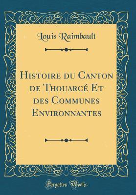 Histoire Du Canton de Thouarc� Et Des Communes Environnantes (Classic Reprint)