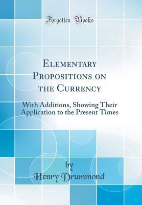 Elementary Propositions on the Currency: With Additions, Showing Their Application to the Present Times