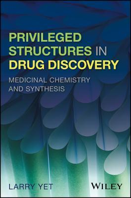 Privileged Structures in Drug Discovery: Medicinal Chemistry and Synthesis