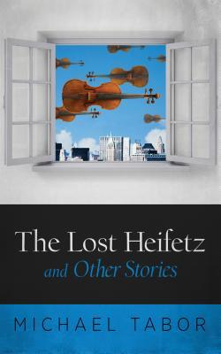 The Lost Heifetz and Other Stories