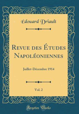 Revue Des Etudes Napoleoniennes, Vol. 2: Juillet-Decembre 1914 (Classic Reprint) par Édouard Driault