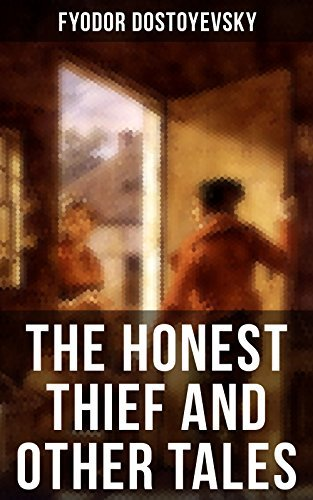 THE HONEST THIEF AND OTHER TALES: Poor Folk, The Landlady, Mr. Prokhartchin, Polzunkov