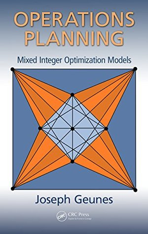 Operations Planning: Mixed Integer Optimization Models (Operations Research Series)