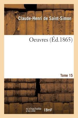 Oeuvres, Ses Dernia]res Volonta(c)S. Tome 15