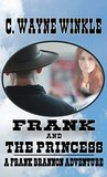 """Frank and the Princess: A Frank Brannon Adventure From The Author of """"Frank Brannon - Reluctant Marshal"""" (A Frank Brannon Western Adventure Book 3)"""
