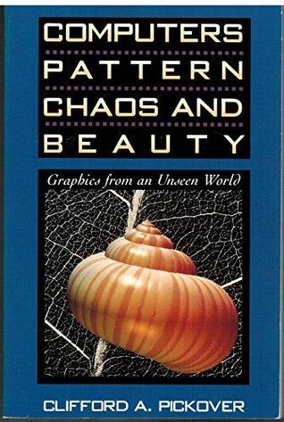 Computers, Pattern, Chaos, and Beauty: Graphics from an Unseen World