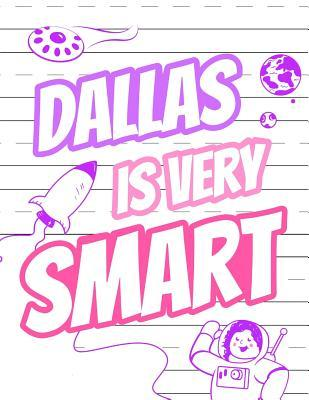 Dallas Is Very Smart: Primary Writing Tablet for Kids Learning to Write, Personalized Book with Child's Name for Girls, 65 Sheets of Practice Paper, 1 Ruling, Preschool, Kindergarten, 1st Grade, 8 1/2 X 11