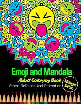 Emoji and Mandala: Midnight Edition Adult Coloring Book: Stress Relieving and Relaxation: 25 Unique Emoji Designs and Stress Relieving Patterns for Adult Relaxation, Meditation, and Happiness
