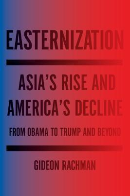 easternization-asia-s-rise-and-america-s-decline-from-obama-to-trump-and-beyond