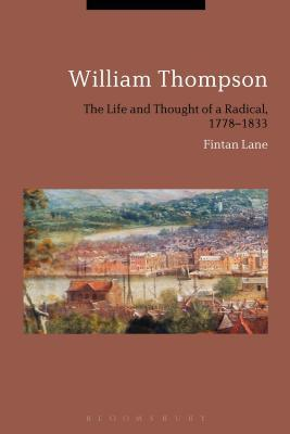 William Thompson: The Life and Thought of a Radical, 1778-1833