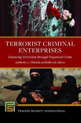 Terrorist Criminal Enterprises: Financing Terrorism through Organized Crime