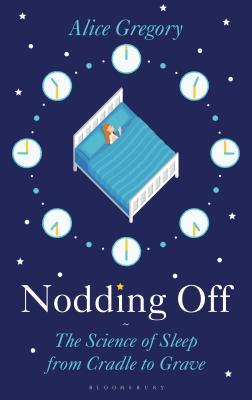 Nodding Off: The Science of Sleep from Cradle to Grave