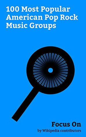 Focus On: 100 Most Popular American Pop Rock Music Groups: Fleetwood Mac, Paramore, Panic! at the Disco, Maroon 5, Bon Jovi, Haim (band), Fall Out Boy, Toto (band), Train (band), Hanson (band), etc.