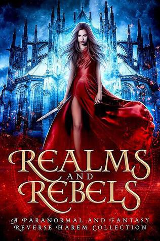 Realms and Rebels: A Paranormal and Fantasy Reverse Harem Boxed Set